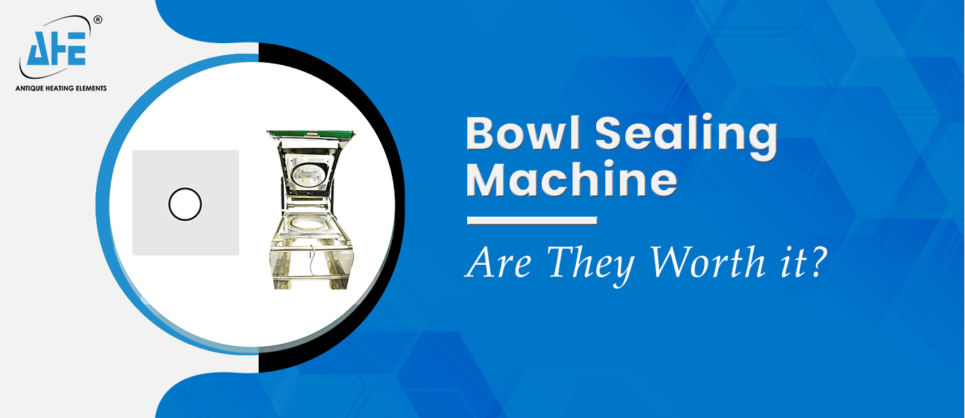 Bowl Sealing Machines from Antique Heating Elements- Are They Worth it?
